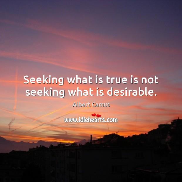 Image, Seeking what is true is not seeking what is desirable.