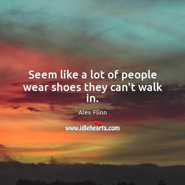 Seem like a lot of people wear shoes they can't walk in. Image