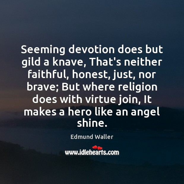 Image, Seeming devotion does but gild a knave, That's neither faithful, honest, just,