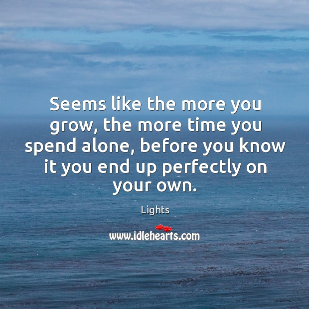 Seems like the more you grow, the more time you spend alone, Image