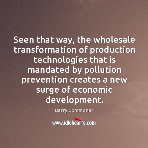 Seen that way, the wholesale transformation of production technologies that is mandated Image