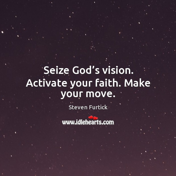 Seize God's vision. Activate your faith. Make your move. Image