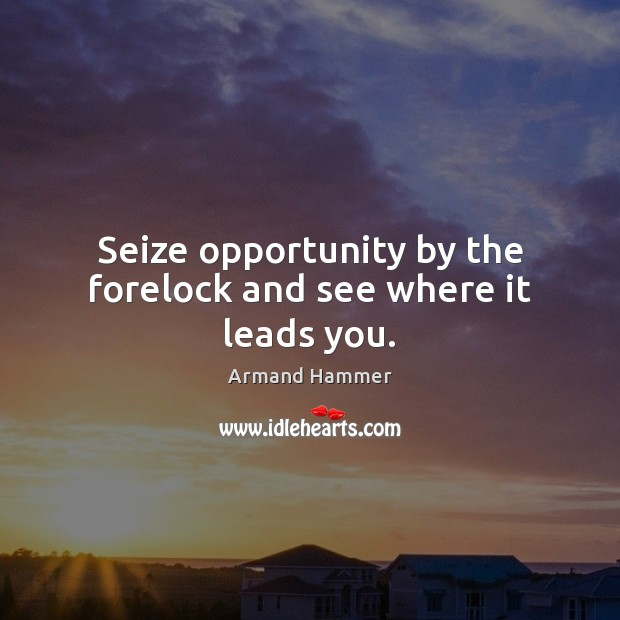 Image, Seize opportunity by the forelock and see where it leads you.