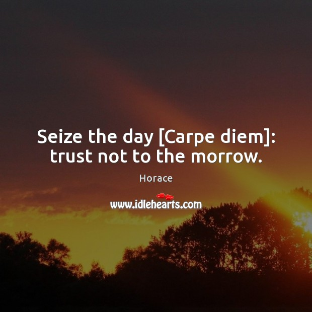 Seize the day [Carpe diem]: trust not to the morrow. Image