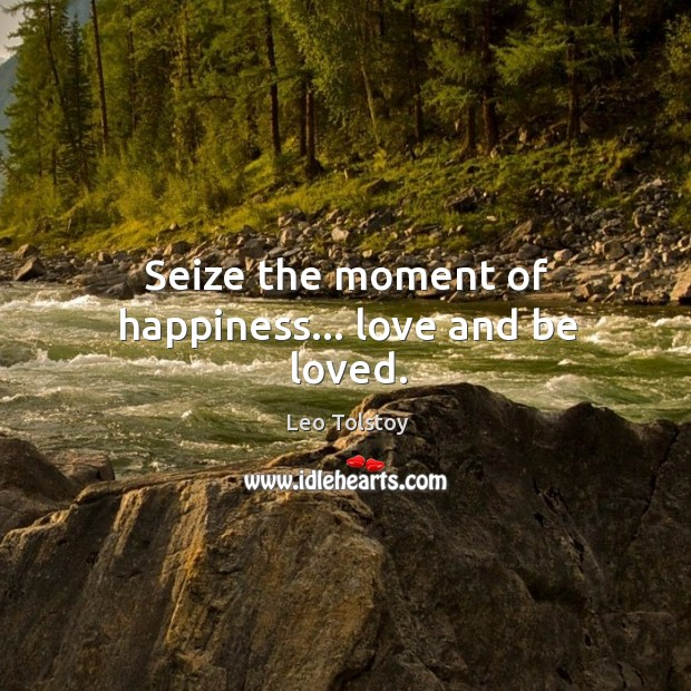 Image, Seize the moment of happiness… love and be loved.