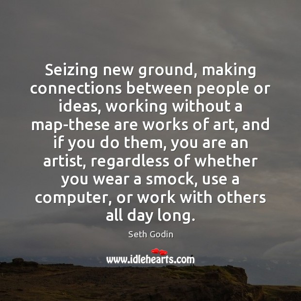 Image, Seizing new ground, making connections between people or ideas, working without a