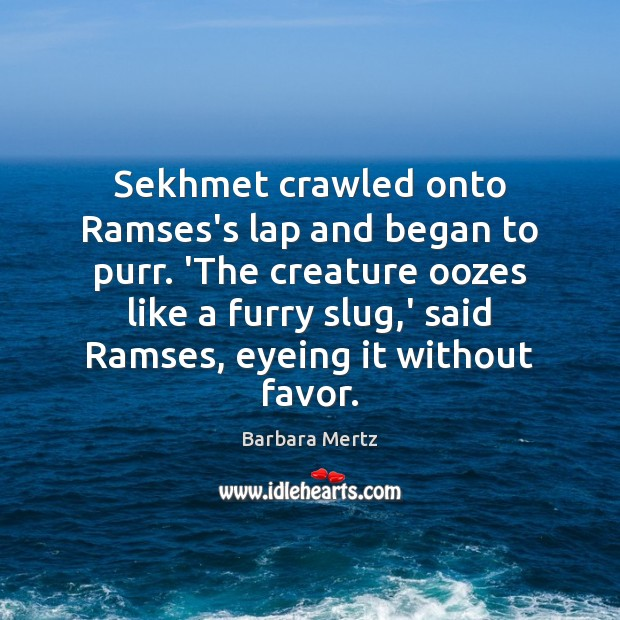 Image, Sekhmet crawled onto Ramses's lap and began to purr. 'The creature oozes