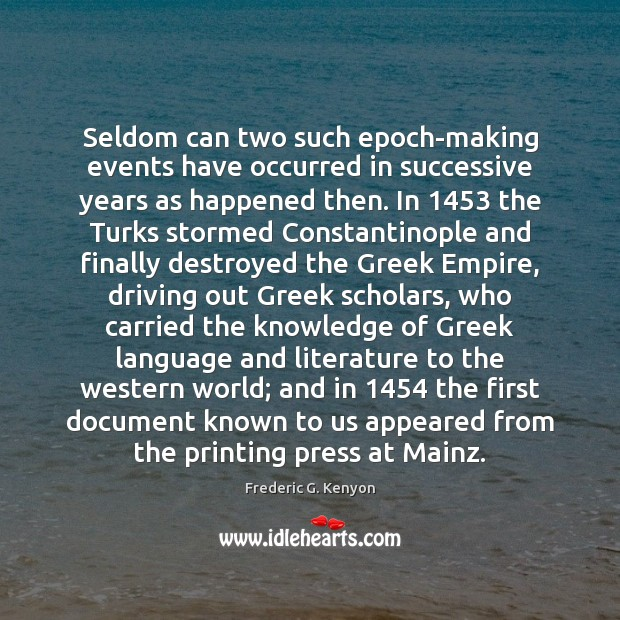 Seldom can two such epoch-making events have occurred in successive years as Frederic G. Kenyon Picture Quote