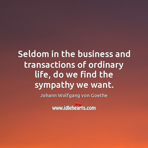 Seldom in the business and transactions of ordinary life, do we find the sympathy we want. Image