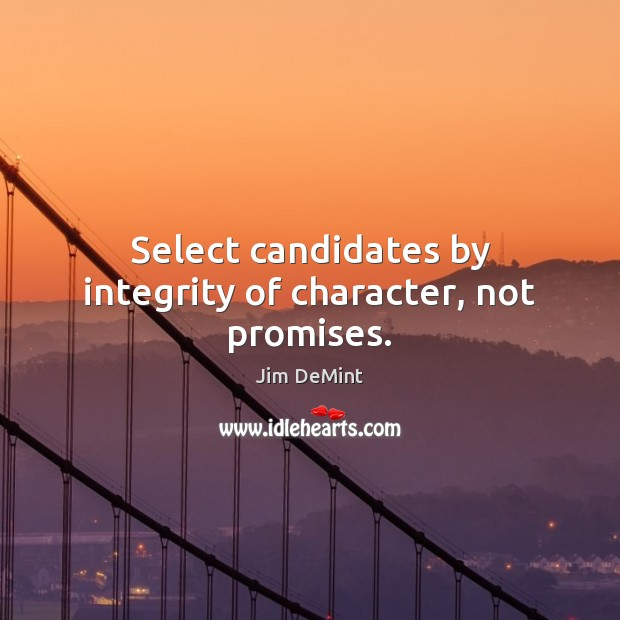 Select candidates by integrity of character, not promises. Image