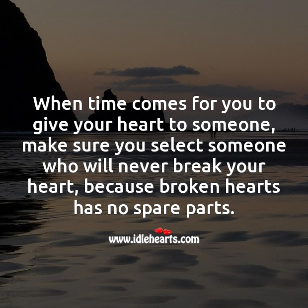 Select someone who will never break your heart. Image