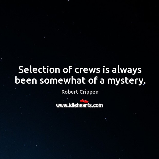 Selection of crews is always been somewhat of a mystery. Robert Crippen Picture Quote