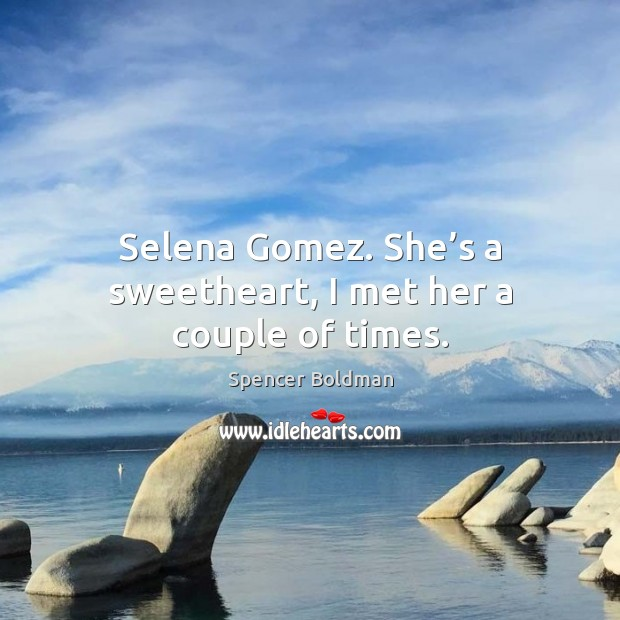Selena Gomez. She's a sweetheart, I met her a couple of times. Image