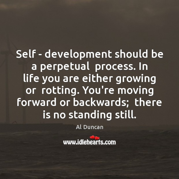 Image, Self – development should be a perpetual  process. In life you are