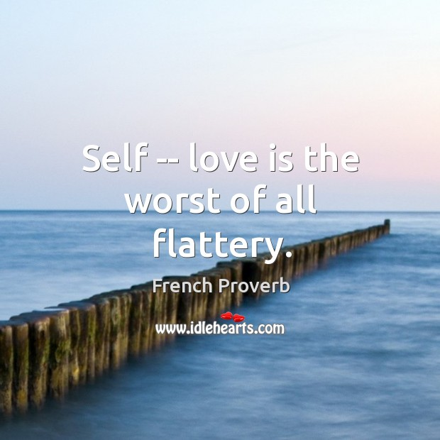 Self — love is the worst of all flattery. Image