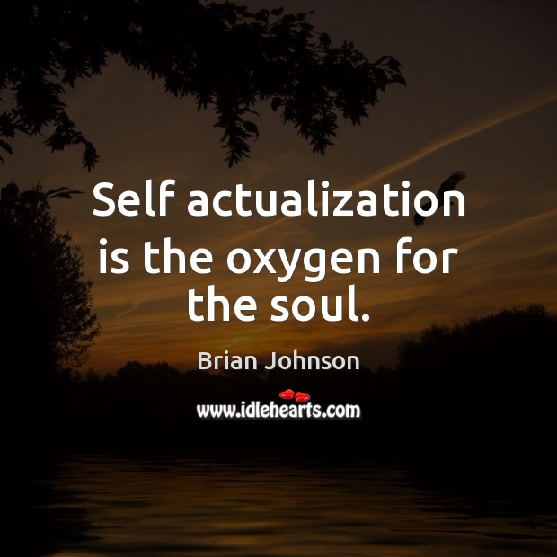 Image, Self actualization is the oxygen for the soul.