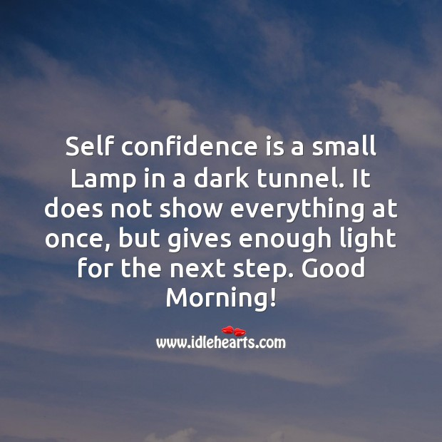 Confidence Quotes image saying: Self confidence is a small Lamp in a dark tunnel.