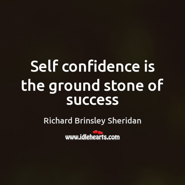 Self confidence is the ground stone of success Richard Brinsley Sheridan Picture Quote