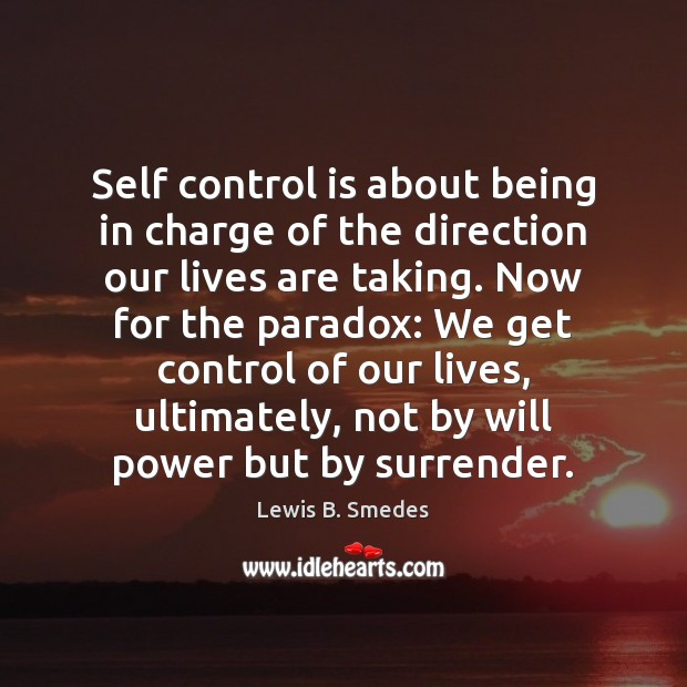 Self control is about being in charge of the direction our lives Will Power Quotes Image