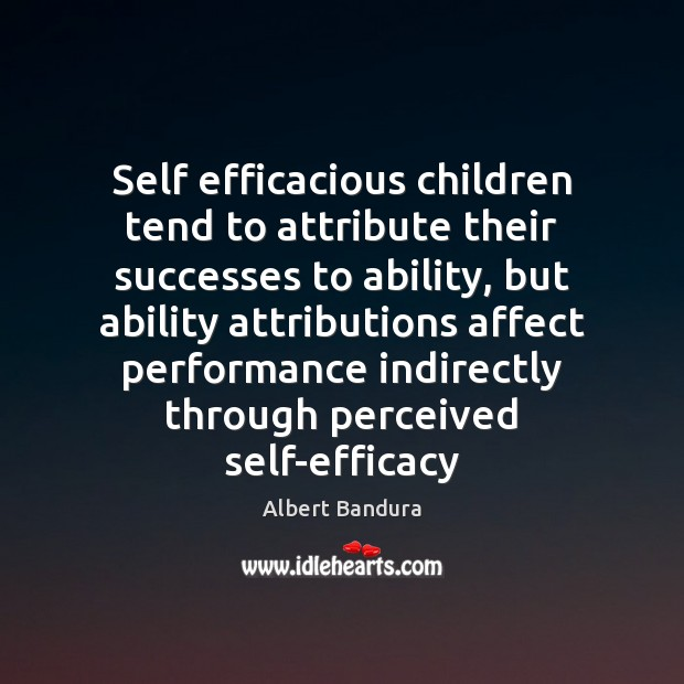 Self efficacious children tend to attribute their successes to ability, but ability Albert Bandura Picture Quote
