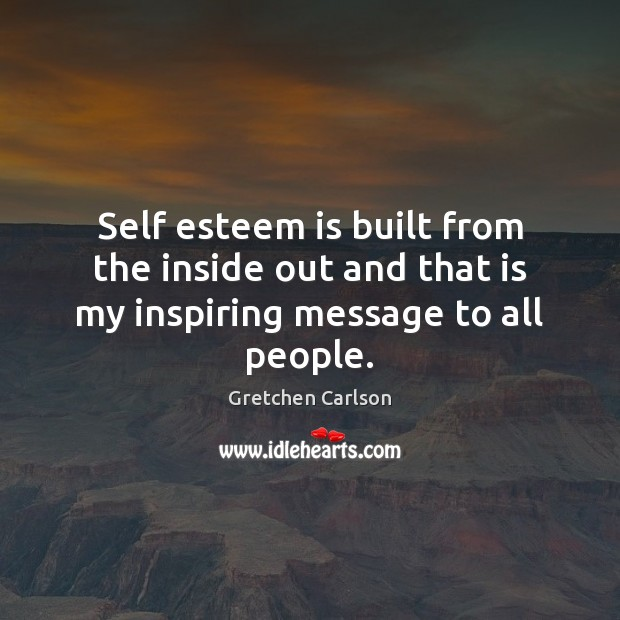 Image, Self esteem is built from the inside out and that is my inspiring message to all people.