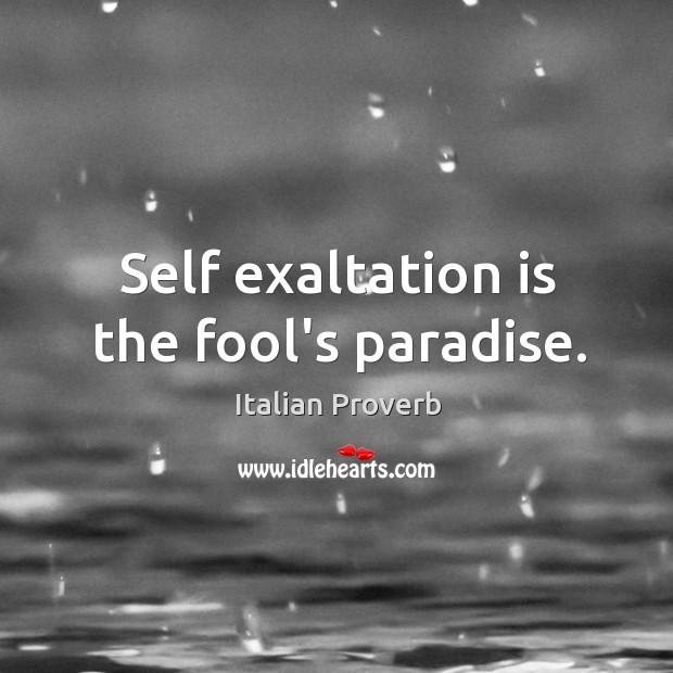 Image, Self exaltation is the fool's paradise.