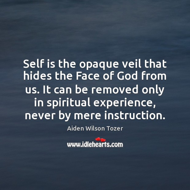 Self is the opaque veil that hides the Face of God from Aiden Wilson Tozer Picture Quote