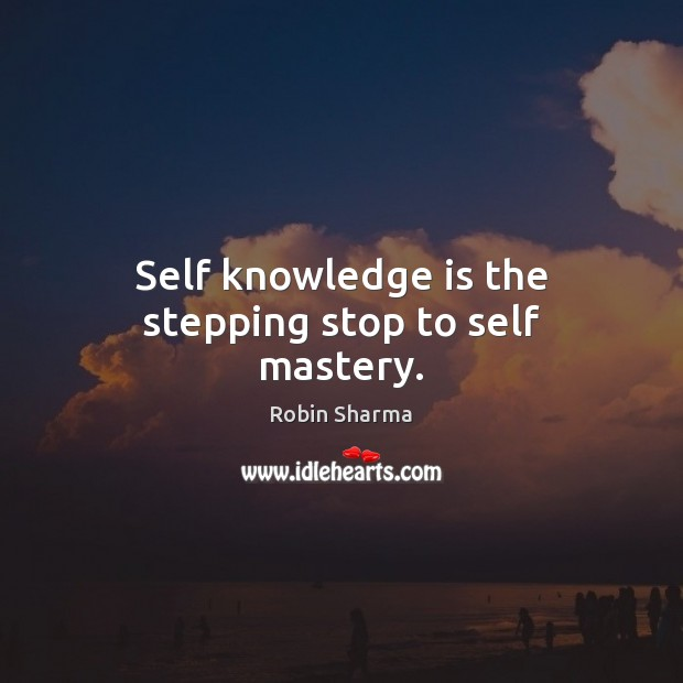 Image, Self knowledge is the stepping stop to self mastery.