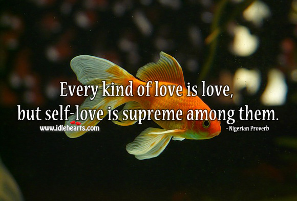 Every kind of love is love, but self-love is supreme among them. Image