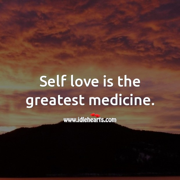 Image, Self love is the greatest medicine.