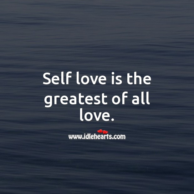 Image, Self love is the greatest of all love.