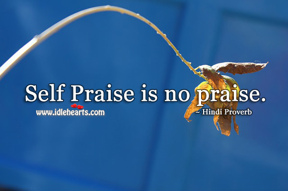 Self praise is no praise. Hindi Proverbs Image