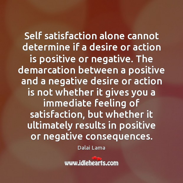 Self satisfaction alone cannot determine if a desire or action is positive Image
