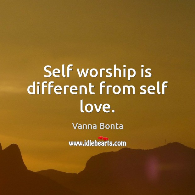 Self worship is different from self love. Worship Quotes Image