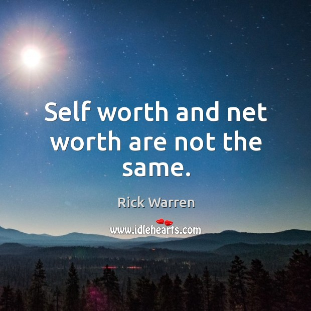 Self worth and net worth are not the same. Image