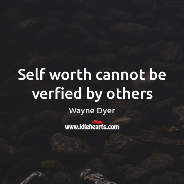 Self worth cannot be verfied by others Image