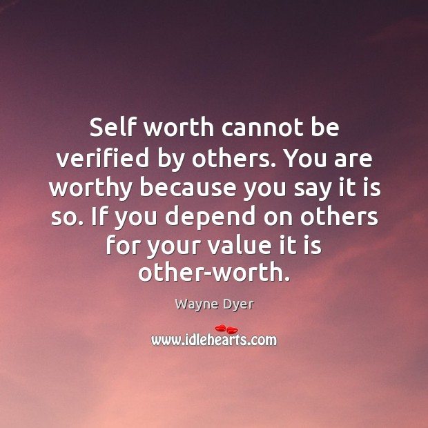 Image, Self worth cannot be verified by others. You are worthy because you