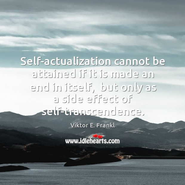 Self-actualization cannot be attained if it is made an end in itself, Image