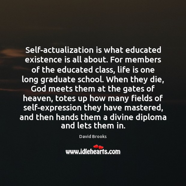 Self-actualization is what educated existence is all about. For members of the Image