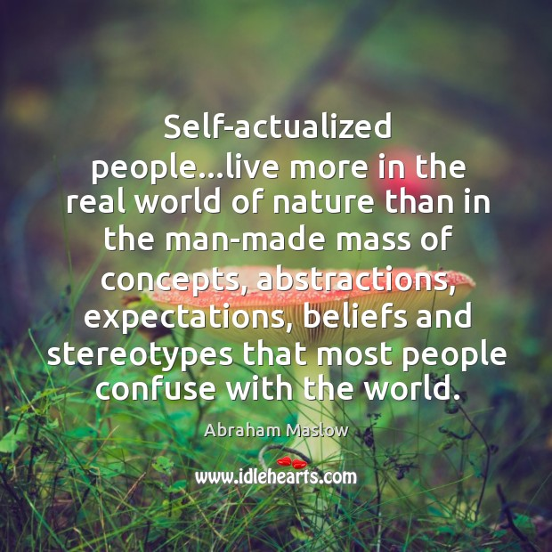 Image, Self-actualized people…live more in the real world of nature than in