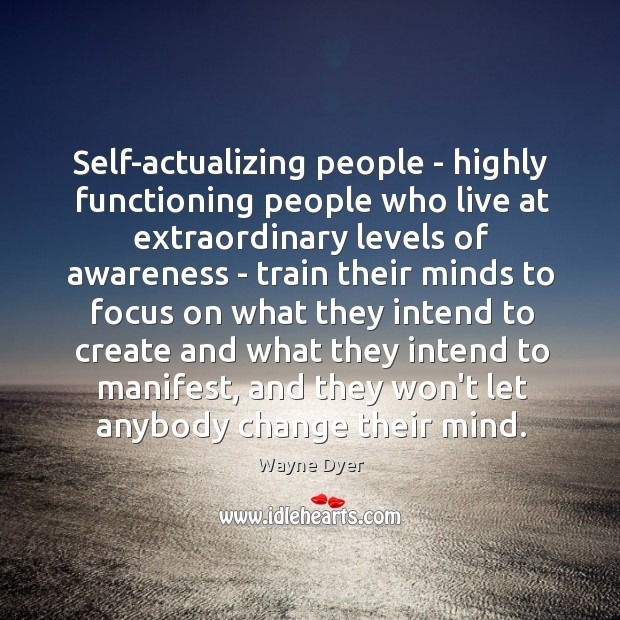 Self-actualizing people – highly functioning people who live at extraordinary levels of Image