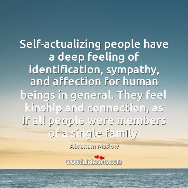 Image, Self-actualizing people have a deep feeling of identification, sympathy, and affection for