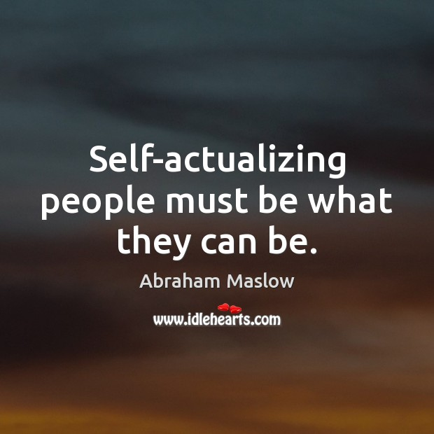 Self-actualizing people must be what they can be. Image