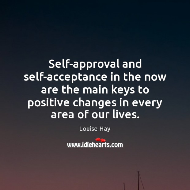 Image, Self-approval and self-acceptance in the now are the main keys to positive