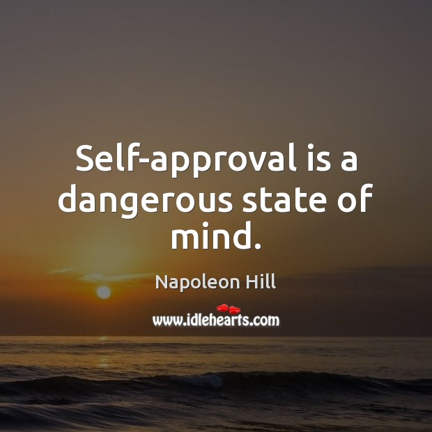 Self-approval is a dangerous state of mind. Approval Quotes Image