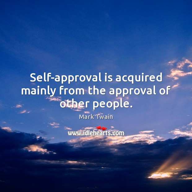 Image, Self-approval is acquired mainly from the approval of other people.