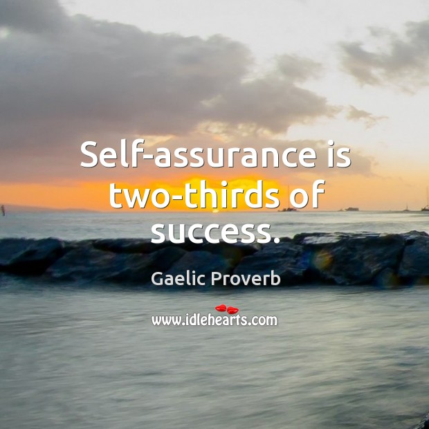 Self-assurance is two-thirds of success. Gaelic Proverbs Image