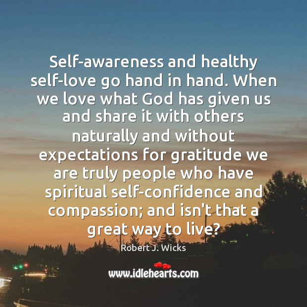 Self-awareness and healthy self-love go hand in hand. When we love what Image