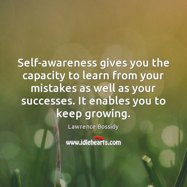 Self-awareness gives you the capacity to learn from your mistakes as well Image