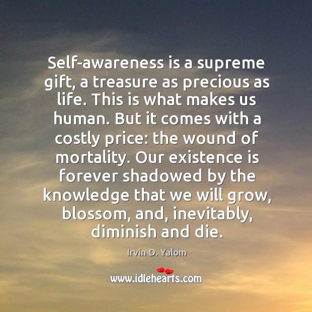 Self-awareness is a supreme gift, a treasure as precious as life. This Image